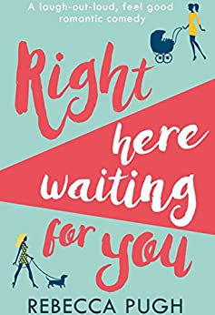 Right Here Waiting for You: The best laugh out loud romantic comedy for summer 2017 by [Pugh, Rebecca]