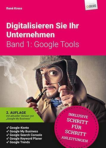 Digitalisieren Sie Ihr Unternehmen: Band 1: Google Tools (Digitalisieren Sie Ihr Unternehmen / Band 1: Die Google-Tools)