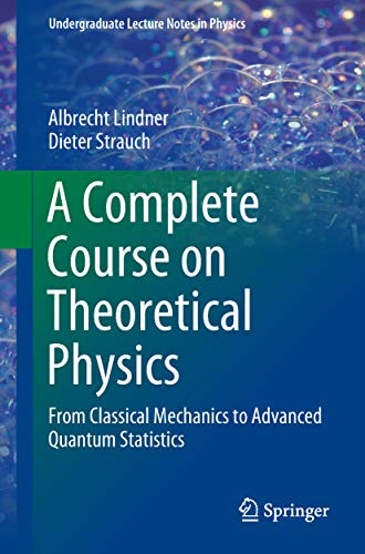 A Complete Course on Theoretical Physics: From Classical Mechanics to Advanced Quantum Statistics (Undergraduate Lecture Notes in Physics) (English Edition)