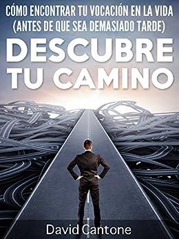 Descubre Tu Camino: Cómo Encontrar Tu Vocación en la Vida (Antes de que Sea Demasiado Tarde) (Spanish Edition)