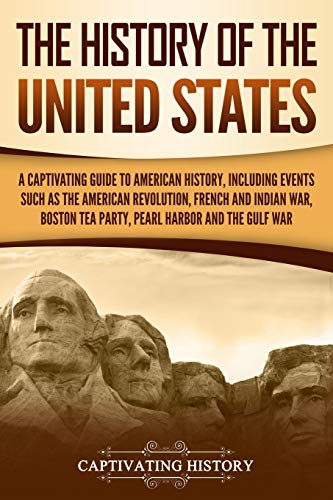 The History of the United States: A Captivating Guide to American History, Including Events Such as the American Revolution, French and Indian War, Boston Tea Party, Pearl Harbor, and the Gulf War - Indian American Wars
