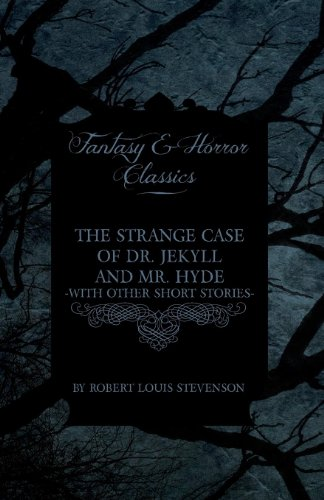 The Strange Case of Dr. Jekyll and Mr. Hyde - With Other Short Stories by Robert Louis Stevenson (Fantasy and Horror Classics) Cover Image
