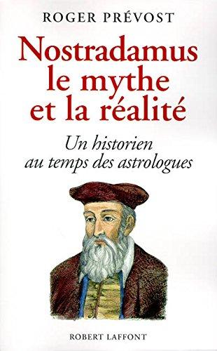Nostradamus, le mythe et la réalité par Roger PRÉVOST