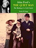 John Ford's The Quiet Man: The Making of a Cult Classic (Past Times Film Close-Up Series Book 3)
