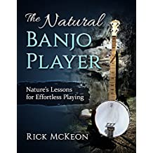 The Natural Banjo Player: Nature's Lessons for Effortless Playing (English Edition)