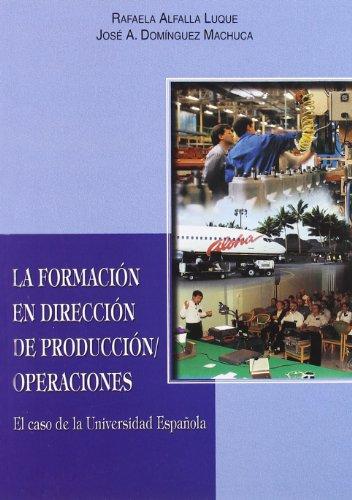 La formación en Dirección de la Producción/Operaciones: El caso de la Universidad Española (Serie Ciencias Económicas y Empresariales) por Rafaela Alfalla Luque