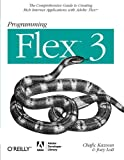 Programming Flex 3: The Comprehensive Guide to Creating Rich Internet Applications with Adobe Flex: The Comprehensive Guide to Creating Rich Media Applications with Adobe Flex