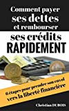 Telecharger Livres Comment payer ses dettes et rembourser ses credits rapidement 6 etapes pour prendre son envol vers la liberte financiere (PDF,EPUB,MOBI) gratuits en Francaise