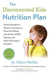 The Disconnected Kids Nutrition Plan: Proven Strategies to Enhance Learning and Focus for Children with Autism, ADHD, Dyslexia, and Other Neurological