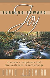 Turning Toward Joy: Discover a Happiness That Circumstances Cannot Change by Dr David Jeremiah (2006-08-06)