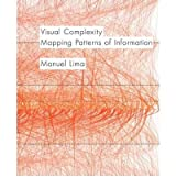 [(Visual Complexity: Mapping Patterns of Information )] [Author: Manuel Lima] [Sep-2011]