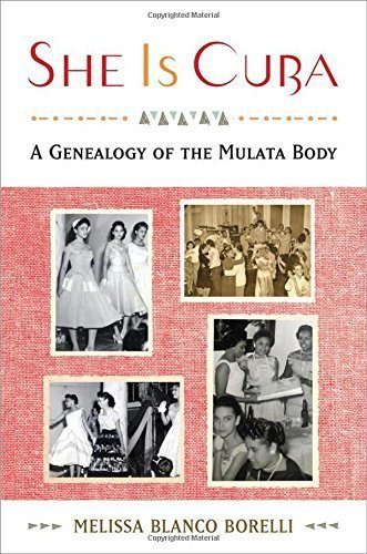 She is Cuba: A Genealogy of the Mulata Body by Melissa Blanco Borelli (2015-12-01)
