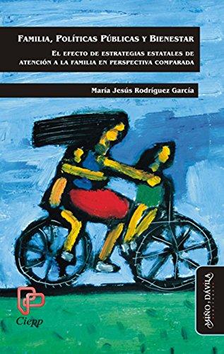 Familia, políticas públicas y bienestar: El efecto de estrategias estatales de atención a la familia en perspectiva comparada por María Jesús  Rodríguez García