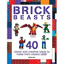 Brick Beasts: 40 Clever & Creative Ideas to Make from Classic Lego(r)