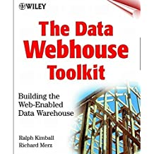 The Data Webhouse Toolkit: Building the Web-Enabled Data Warehouse by Ralph Kimball (2000-02-03)