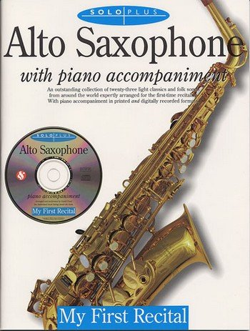 Solo plus (+CD): for alto saxophone with piano accomp. My first recital, an outstanding collection
