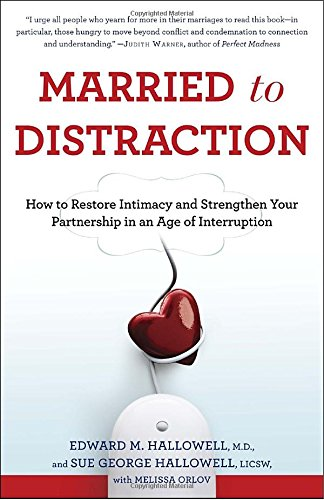 Married to Distraction: How to Restore Intimacy and Strengthen Your Partnership in an Age of Interruption por M D Edward M Hallowell M D