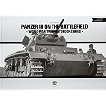 Panzer III on the Battlefield (World War Two Photobook, Band 14)