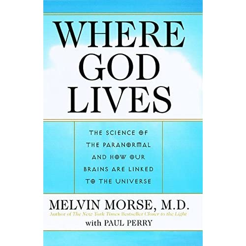 [Where God Lives: The Science of the Paranormal and How Our Brains Are Linked to the Universe] [By: Morse M.D., Melvin] [September, 2001]