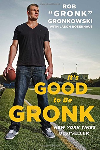 It's Good to Be Gronk por Rob
