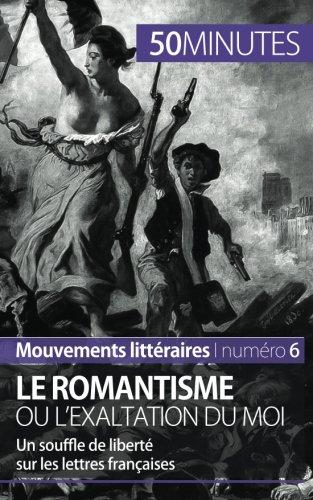 Le romantisme ou l'exaltation du moi: Un souffle de liberté sur les lettres françaises par Monia Ouni