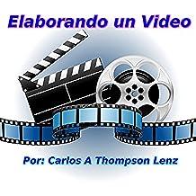 Elaborando un Video: Manual practico para la elaboracion de un vídeo digital profesional.