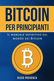 Bitcoin per principianti: Il manuale definitivo sul mondo dei Bitcoin di [Provenza, Diego]