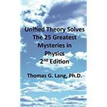 Unified Theory Solves the 25 Greatest Mysteries in Physics; 2nd Edition (English Edition)