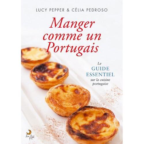 Manger Comme Un Portugais Le guide essentiel sur la cuisine Portugaise (French Edition)
