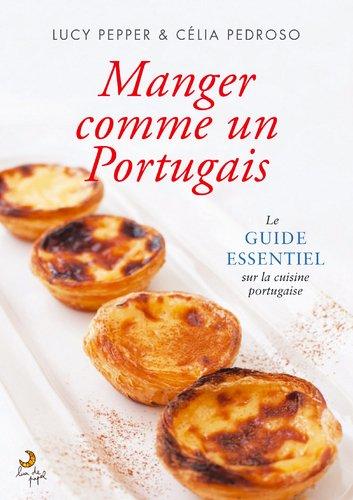 Manger Comme Un Portugais Le guide essentiel sur la cuisine Portugaise par  Lucy Pepper Célia Pedroso