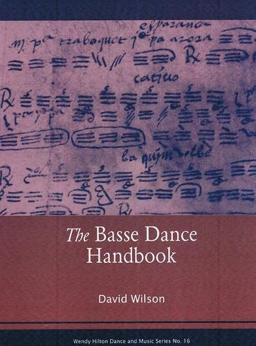 The Basse Dance Handbook: Text and Context (23) (Wendy Hilton Dance and Music) por David Wilson