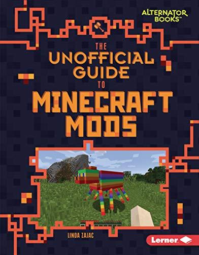 The Unofficial Guide to Minecraft Mods (My Minecraft Alternator Books)