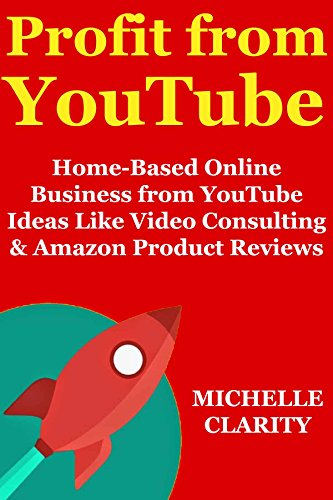 Profit from YouTube - 2018 Internet Business: Earning Passive Income Fast via Video Consulting & Amazon Product Reviews
