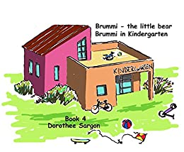 Brummi in Kindergarten: Brummi - The Little Bear (English Edition) von [Sargon, Dorothee]
