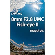 Foton Electric Photo Books Photographer Portfolio Series 034 SAMYANG 8mm F2.8 UMC Fish-eye II snapshots (English Edition)