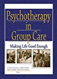 Psychotherapy in Group Care: Making Life Good Enough (Residential Treatment for Children & Youth)