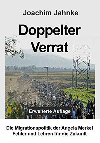 Download Doppelter Verrat: Die Migrationspolitik der Angela Merkel - Fehler und Lehren für die Zukunft