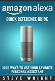 Amazon Alexa: Amazon Alexa: Quick Reference Guide: 1000 Ways To Use Your Favourite Personal Assistant (alexa, alexa echo, alexa instructions, echo user guide, amazon dot, echo, echo dot manual)