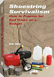 Shoestring Survivalism: How to Prepare for Bad Times on a Budget