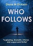WHO FOLLOWS by Diane M Dickson
