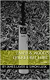 Laver & Wood's Cricket Bat Lore: VOLUME I