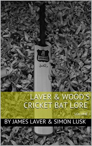Laver & Wood's Cricket Bat Lore: VOLUME I (English Edition) por James Laver