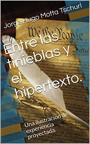 Entre las tinieblas y el hipertexto.: Una ilustracion de experiencia proyectada. por Jorge Hugo Motta Tschurl