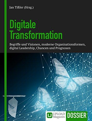 Dossier Digitale Transformation: Begriffe und Visionen, moderne Organisationsformen, digital Leadership, Chancen und Prognosen