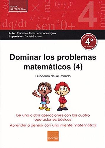 Dominar problemas matemáticos 4º E.P. por FRANCISCO JAVIER LOPEZ APESTEGUIA
