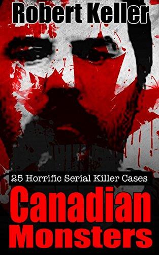True Crime Canadian Monsters 25 Horrific Canadian Serial Killers