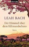 'Der Himmel über dem Kilimandscharo: Roman' von Leah Bach