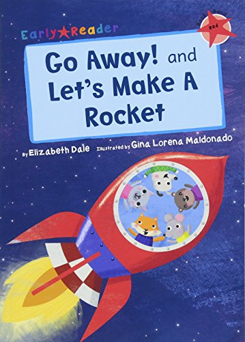 Go away! and Let's make a rocket