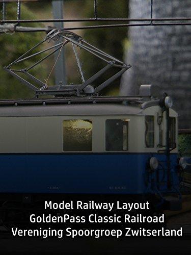 Model Railway Layout : GoldenPass Classic Railroad - Vereniging Spoorgroep Zwitserland [OV] (Railroad Model Layout)