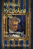 My Music, My Drinking & Me: The Memoirs of Jean Sibelius